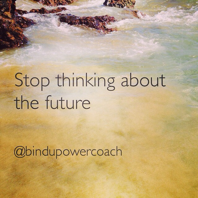 stop thinking about the future